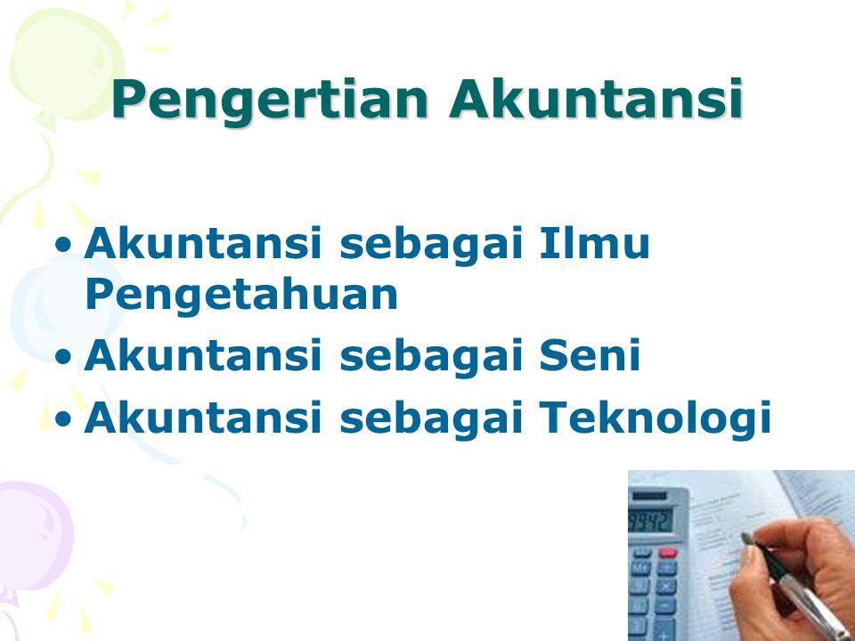 Pengertian Akuntansi Akuntansi sebagai Ilmu Pengetahuan Akuntansi sebagai Seni Akuntansi sebagai Teknologi