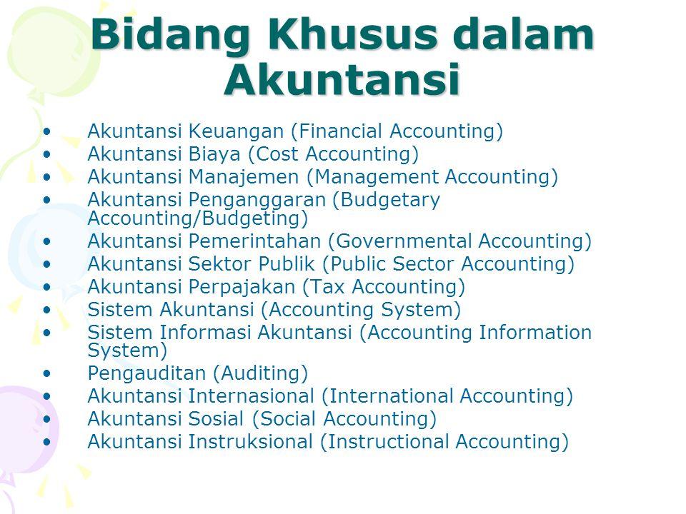 Bidang Khusus dalam Akuntansi Akuntansi Keuangan (Financial Accounting) Akuntansi Biaya (Cost Accounting) Akuntansi Manajemen (Management Accounting)