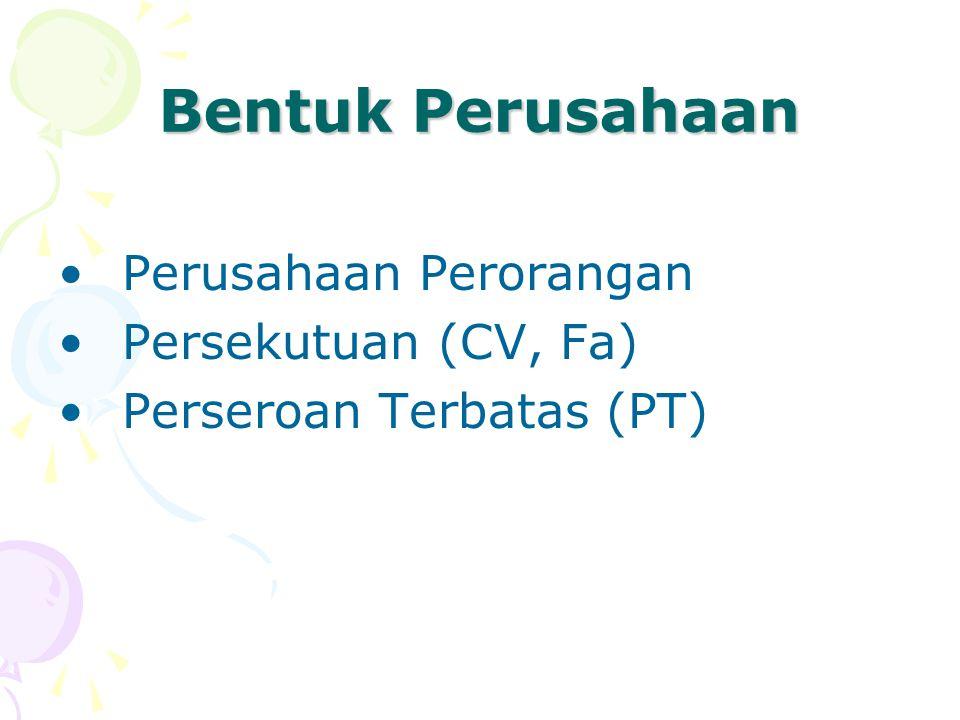 Bentuk Perusahaan Perusahaan Perorangan Persekutuan (CV, Fa) Perseroan Terbatas (PT)