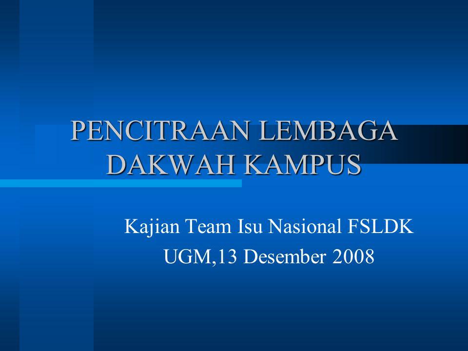 PENCITRAAN LEMBAGA DAKWAH KAMPUS Kajian Team Isu Nasional FSLDK UGM,13 Desember 2008