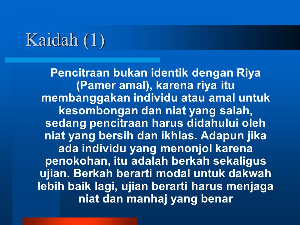 Kaidah (1) Pencitraan bukan identik dengan Riya (Pamer amal), karena riya itu membanggakan individu atau amal untuk kesombongan dan niat yang salah, sedang pencitraan harus didahului oleh niat yang bersih dan ikhlas.