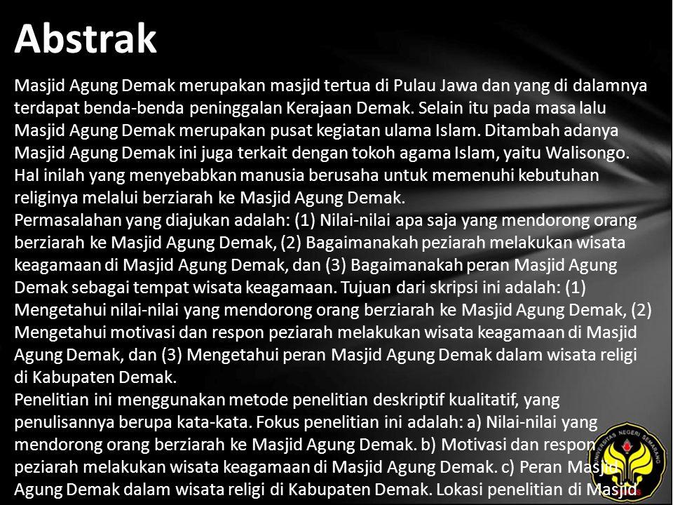 Abstrak Masjid Agung Demak merupakan masjid tertua di Pulau Jawa dan yang di dalamnya terdapat benda-benda peninggalan Kerajaan Demak.