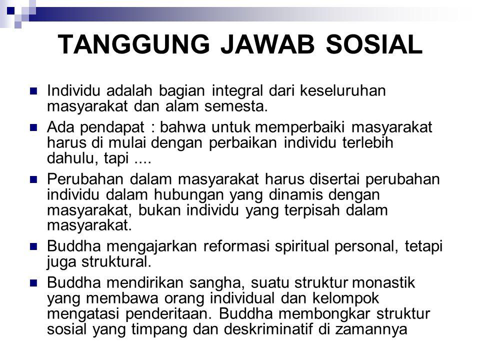 TANGGUNG JAWAB SOSIAL Individu adalah bagian integral dari keseluruhan masyarakat dan alam semesta. Ada pendapat : bahwa untuk memperbaiki masyarakat