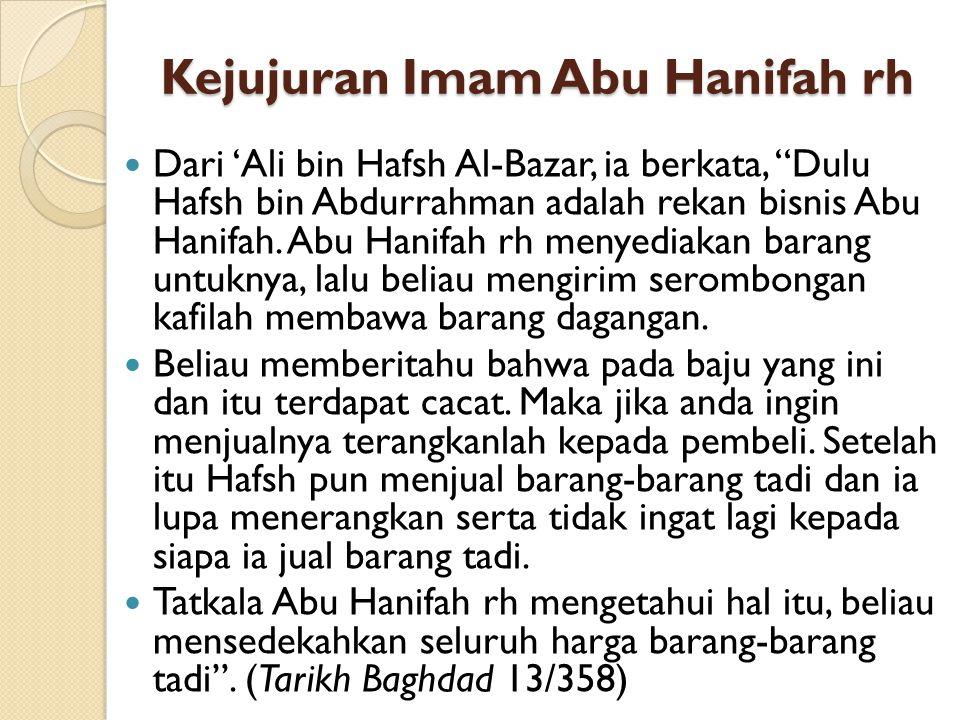 """Kejujuran Imam Abu Hanifah rh Dari 'Ali bin Hafsh Al-Bazar, ia berkata, """"Dulu Hafsh bin Abdurrahman adalah rekan bisnis Abu Hanifah. Abu Hanifah rh me"""