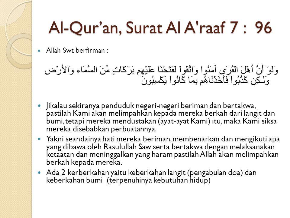 Al-Qur'an, Surat Al A'raaf 7 : 96 Allah Swt berfirman : وَلَوْ أَنَّ أَهْلَ الْقُرَى آمَنُواْ وَاتَّقَواْ لَفَتَحْنَا عَلَيْهِم بَرَكَاتٍ مِّنَ السَّم