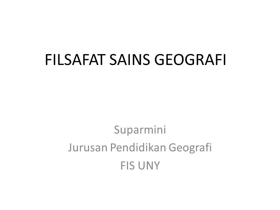 FILSAFAT SAINS GEOGRAFI Suparmini Jurusan Pendidikan Geografi FIS UNY