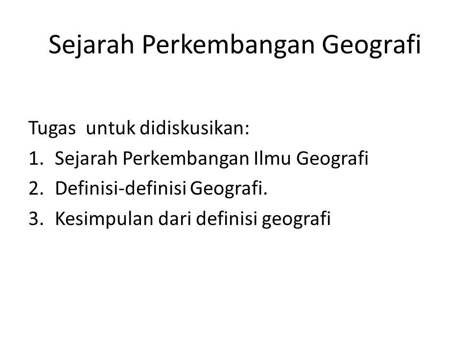 Sejarah Perkembangan Geografi Tugas untuk didiskusikan: 1.Sejarah Perkembangan Ilmu Geografi 2.Definisi-definisi Geografi. 3.Kesimpulan dari definisi