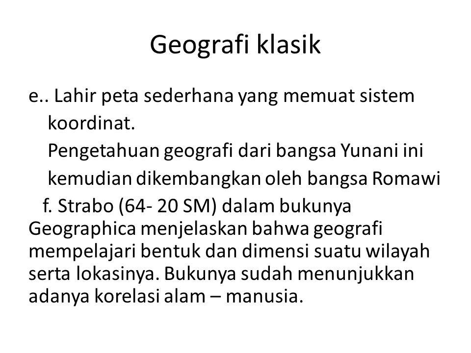 Geografi klasik e.. Lahir peta sederhana yang memuat sistem koordinat. Pengetahuan geografi dari bangsa Yunani ini kemudian dikembangkan oleh bangsa R