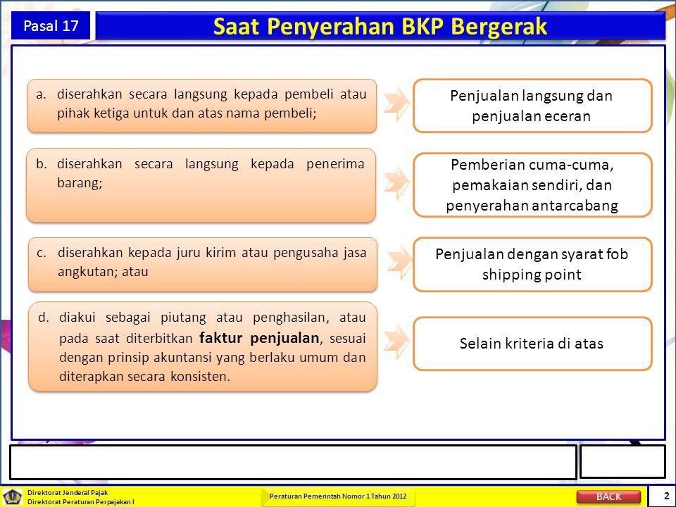 Direktorat Jenderal Pajak Direktorat Peraturan Perpajakan I Peraturan Pemerintah Nomor 1 Tahun 2012 2 Pasal 17 Saat Penyerahan BKP Bergerak a. diserah