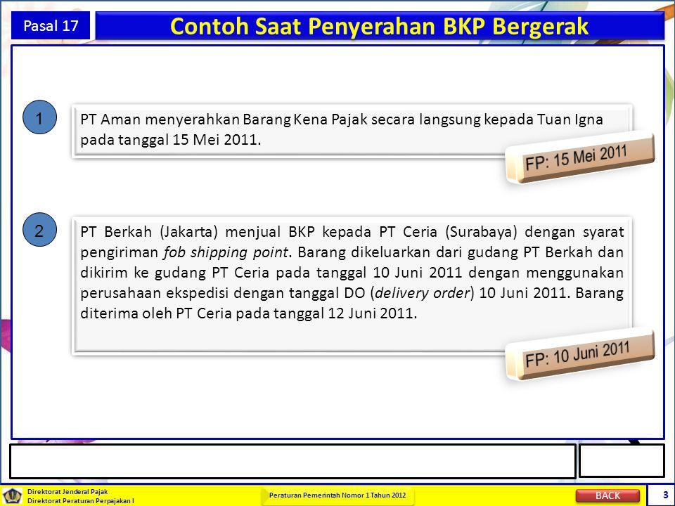 Direktorat Jenderal Pajak Direktorat Peraturan Perpajakan I Peraturan Pemerintah Nomor 1 Tahun 2012 3 Pasal 17 Contoh Saat Penyerahan BKP Bergerak 1 P