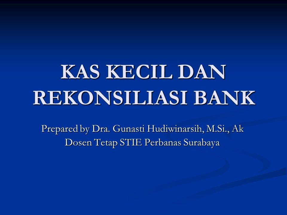 KAS KECIL DAN REKONSILIASI BANK Prepared by Dra. Gunasti Hudiwinarsih, M.Si., Ak Dosen Tetap STIE Perbanas Surabaya