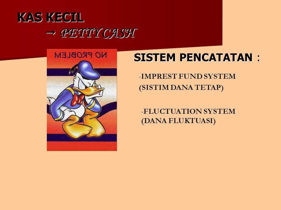 KAS KECIL  PETTY CASH SISTEM PENCATATAN : -IMPREST FUND SYSTEM (SISTIM DANA TETAP) -FLUCTUATION SYSTEM (DANA FLUKTUASI)