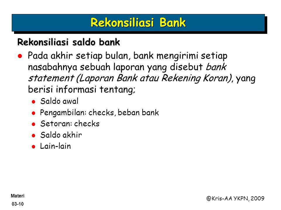 Materi 03-10 @Kris-AA YKPN, 2009 Rekonsiliasi saldo bank Pada akhir setiap bulan, bank mengirimi setiap nasabahnya sebuah laporan yang disebut bank st