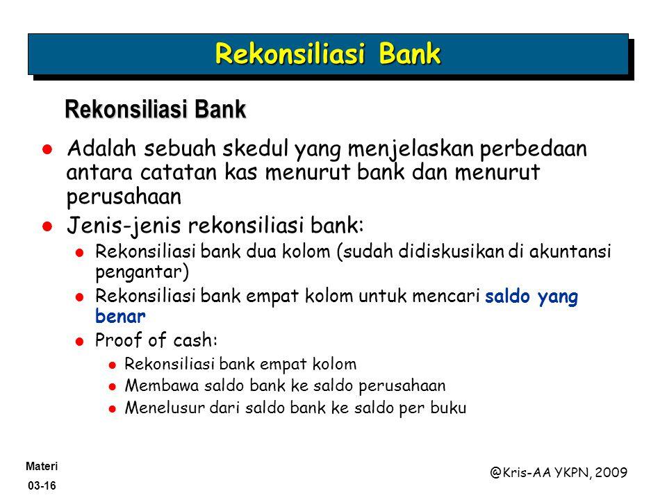 Materi 03-16 @Kris-AA YKPN, 2009 Adalah sebuah skedul yang menjelaskan perbedaan antara catatan kas menurut bank dan menurut perusahaan Jenis-jenis re
