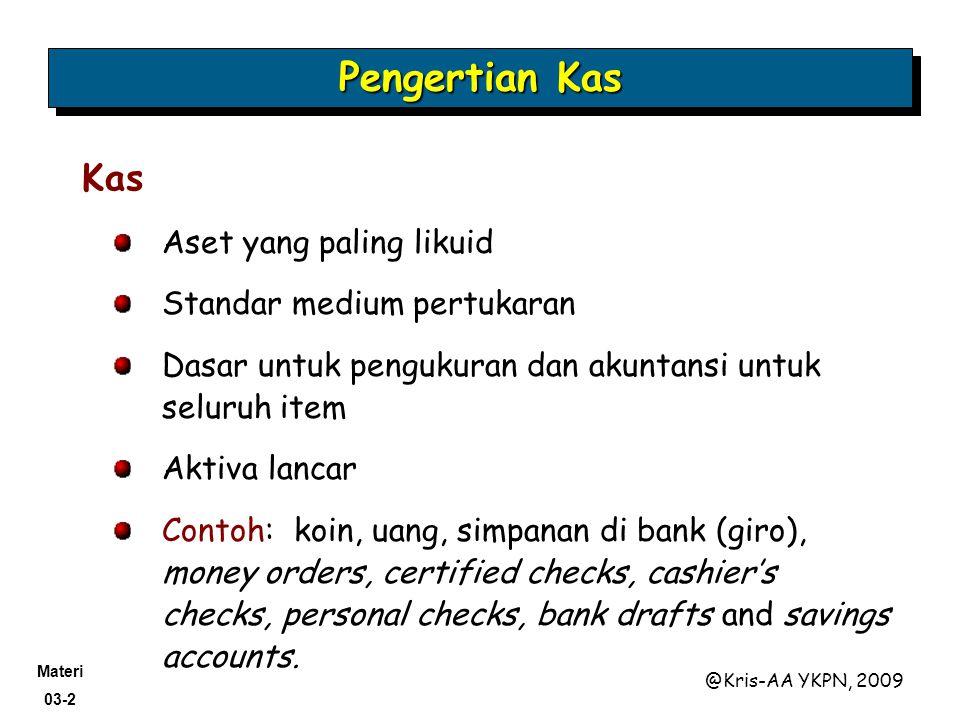 Materi 03-2 @Kris-AA YKPN, 2009 Aset yang paling likuid Standar medium pertukaran Dasar untuk pengukuran dan akuntansi untuk seluruh item Aktiva lanca
