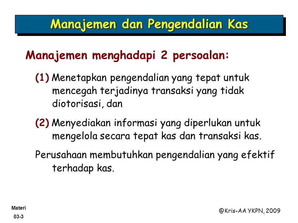 Materi 03-3 @Kris-AA YKPN, 2009 (1) Menetapkan pengendalian yang tepat untuk mencegah terjadinya transaksi yang tidak diotorisasi, dan (2) Menyediakan informasi yang diperlukan untuk mengelola secara tepat kas dan transaksi kas.
