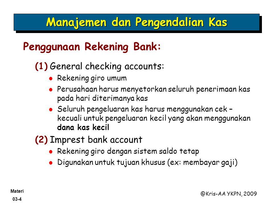 Materi 03-4 @Kris-AA YKPN, 2009 (1) General checking accounts: Rekening giro umum Perusahaan harus menyetorkan seluruh penerimaan kas pada hari diteri