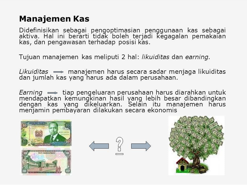 Manajemen Kas Didefinisikan sebagai pengoptimasian penggunaan kas sebagai aktiva.