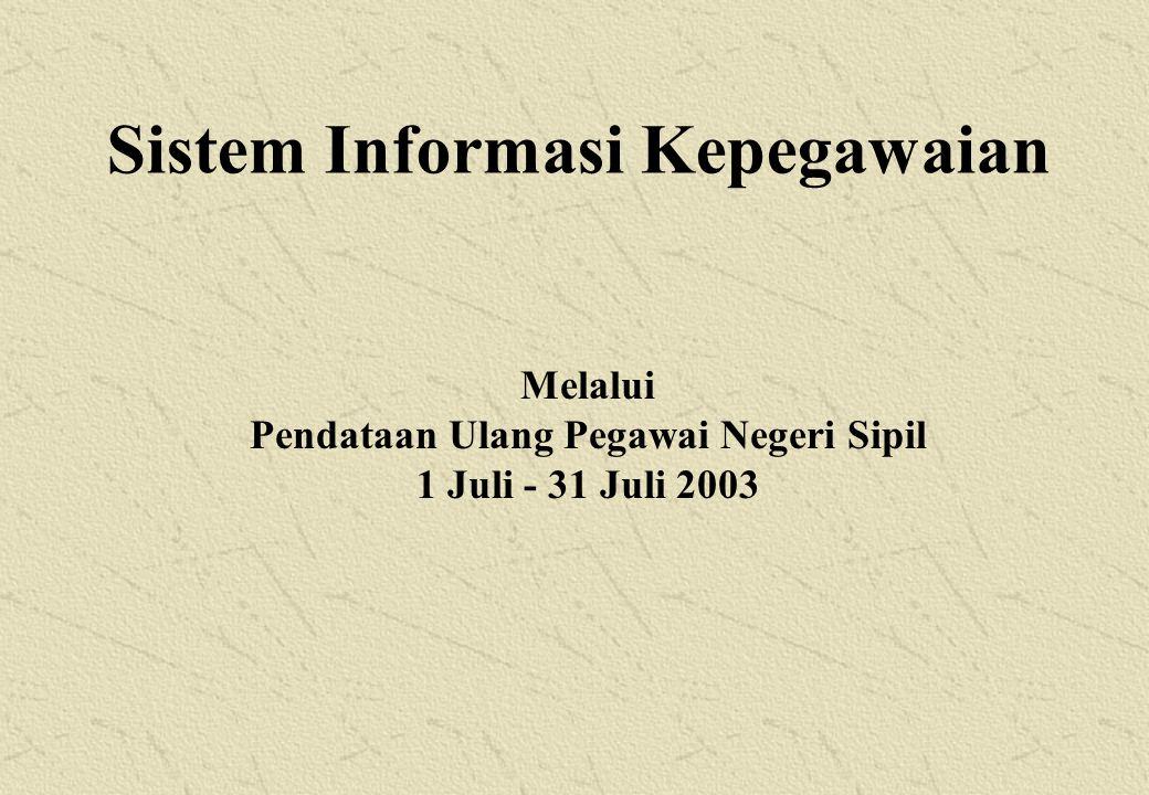 Sistem Informasi Kepegawaian Melalui Pendataan Ulang Pegawai Negeri Sipil 1 Juli - 31 Juli 2003
