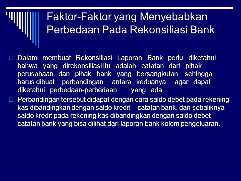 Faktor-Faktor yang Menyebabkan Perbedaan Pada Rekonsiliasi Bank  Dalam membuat Rekonsiliasi Laporan Bank perlu diketahui bahwa yang direkonsiliasi it