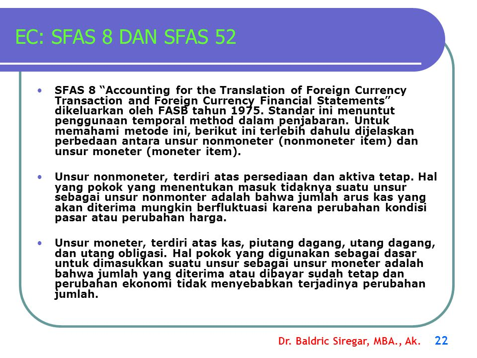 "Dr. Baldric Siregar, MBA., Ak. 22 EC: SFAS 8 DAN SFAS 52 SFAS 8 ""Accounting for the Translation of Foreign Currency Transaction and Foreign Currency F"