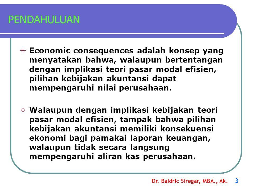 Dr. Baldric Siregar, MBA., Ak. 3 PENDAHULUAN  Economic consequences adalah konsep yang menyatakan bahwa, walaupun bertentangan dengan implikasi teori
