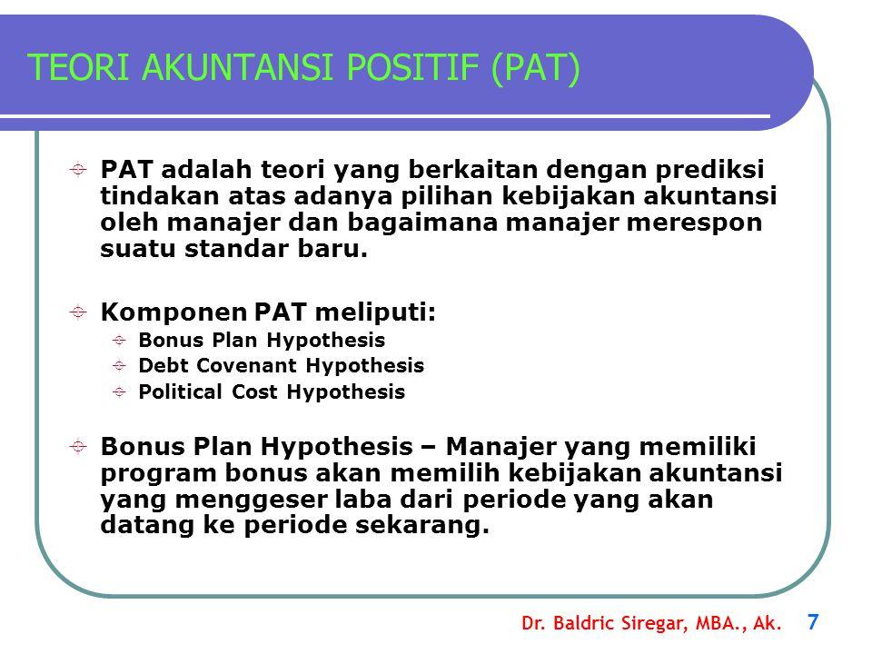 Dr. Baldric Siregar, MBA., Ak. 7 TEORI AKUNTANSI POSITIF (PAT)  PAT adalah teori yang berkaitan dengan prediksi tindakan atas adanya pilihan kebijaka