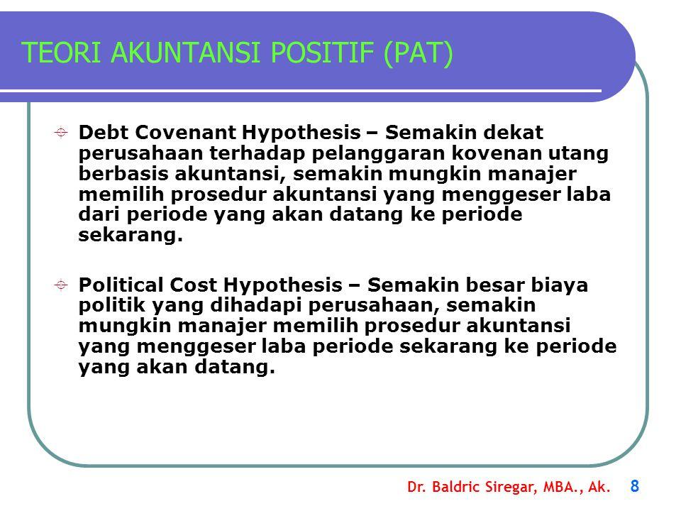 Dr. Baldric Siregar, MBA., Ak. 8 TEORI AKUNTANSI POSITIF (PAT)  Debt Covenant Hypothesis – Semakin dekat perusahaan terhadap pelanggaran kovenan utan