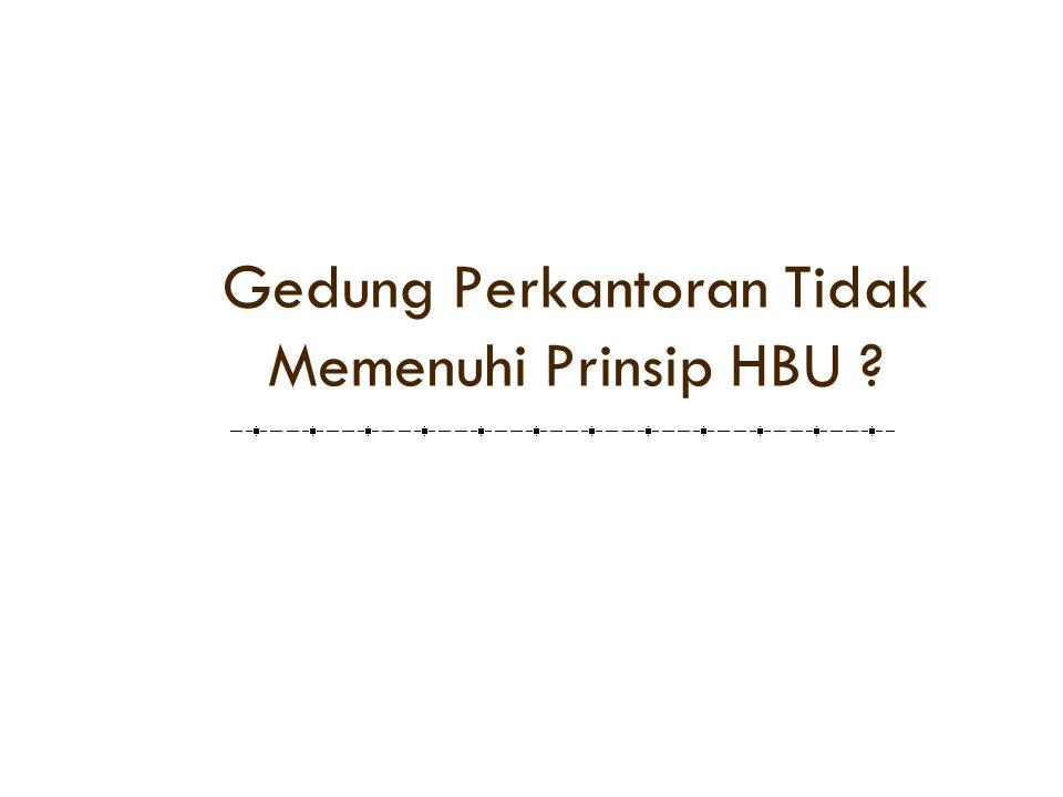 Gedung Perkantoran Tidak Memenuhi Prinsip HBU ?