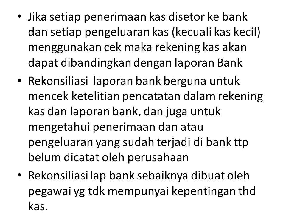 Jika setiap penerimaan kas disetor ke bank dan setiap pengeluaran kas (kecuali kas kecil) menggunakan cek maka rekening kas akan dapat dibandingkan de
