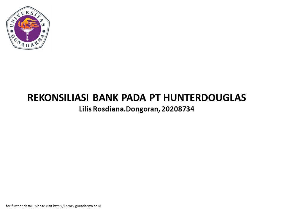 Abstrak ABSTRAKSI Lilis Rosdiana.Dongoran, 20208734 REKONSILIASI BANK PADA PT HUNTERDOUGLAS PI.
