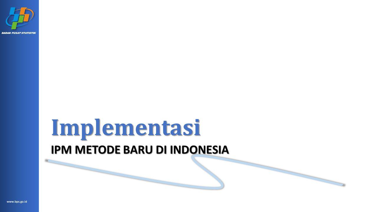www.bps.go.id BADAN PUSAT STATISTIK Implementasi IPM METODE BARU DI INDONESIA
