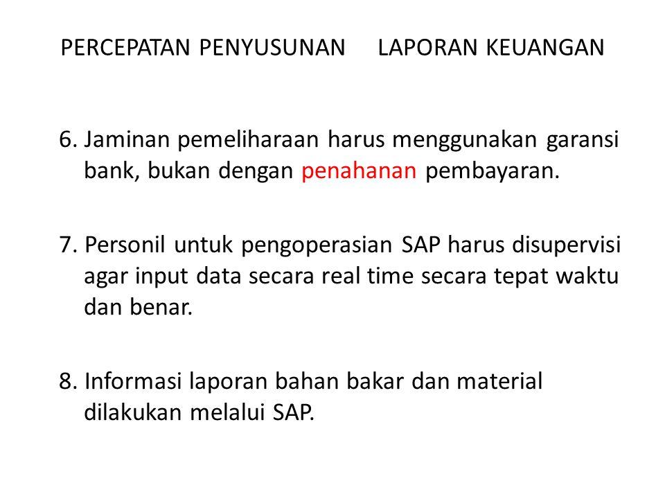 PERCEPATAN PENYUSUNAN LAPORAN KEUANGAN 6. Jaminan pemeliharaan harus menggunakan garansi bank, bukan dengan penahanan pembayaran. 7. Personil untuk pe