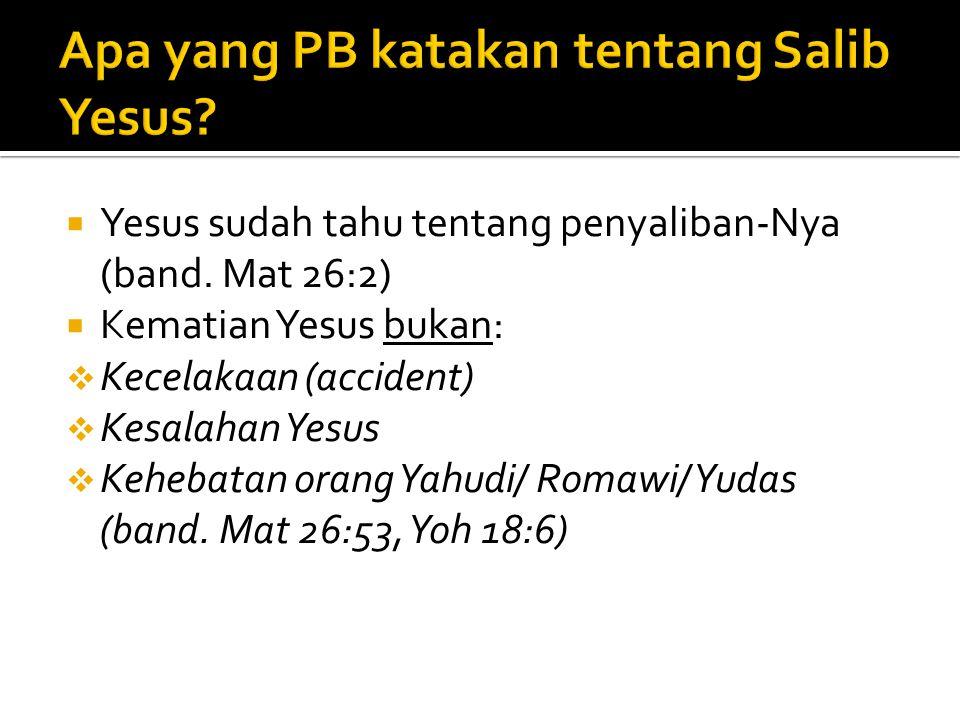 Yesus sudah tahu tentang penyaliban-Nya (band. Mat 26:2)  Kematian Yesus bukan:  Kecelakaan (accident)  Kesalahan Yesus  Kehebatan orang Yahudi/