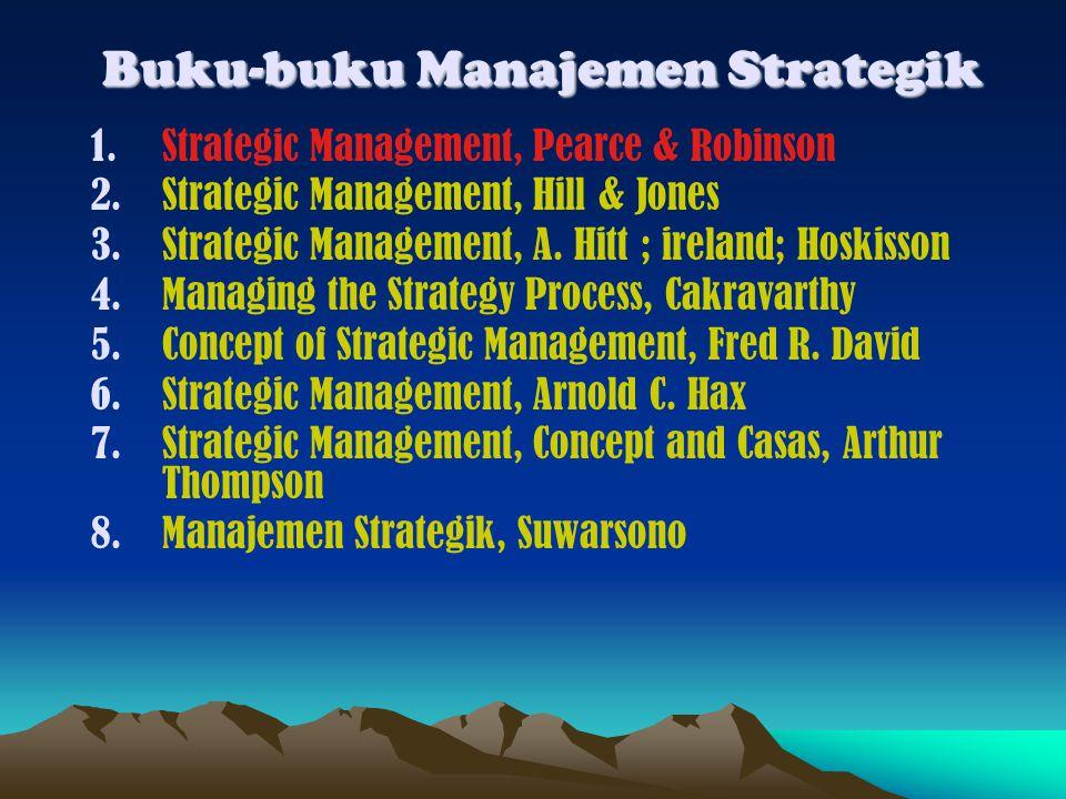 Buku-buku Manajemen Strategik 1.Strategic Management, Pearce & Robinson 2.Strategic Management, Hill & Jones 3.Strategic Management, A.