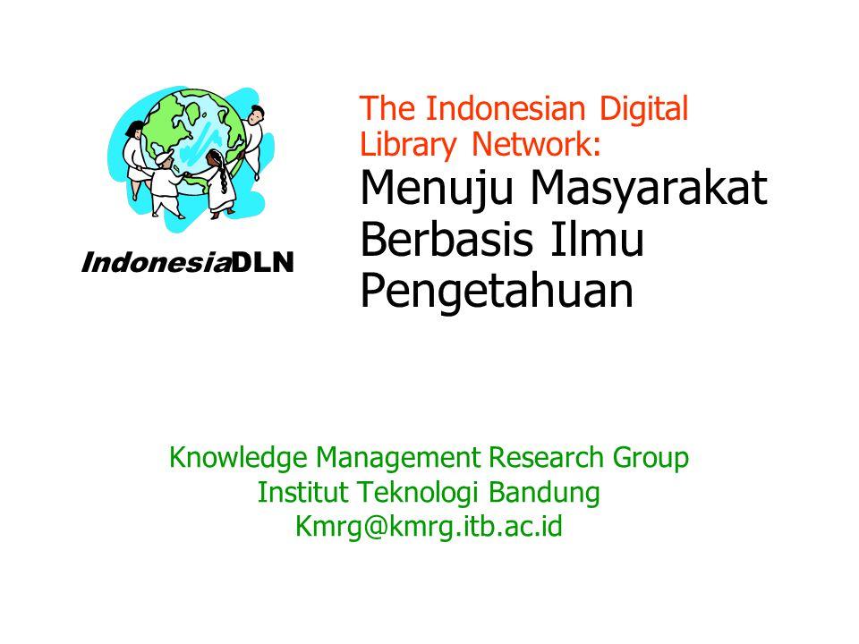 The Indonesian Digital Library Network: Menuju Masyarakat Berbasis Ilmu Pengetahuan Knowledge Management Research Group Institut Teknologi Bandung Kmrg@kmrg.itb.ac.id IndonesiaDLN