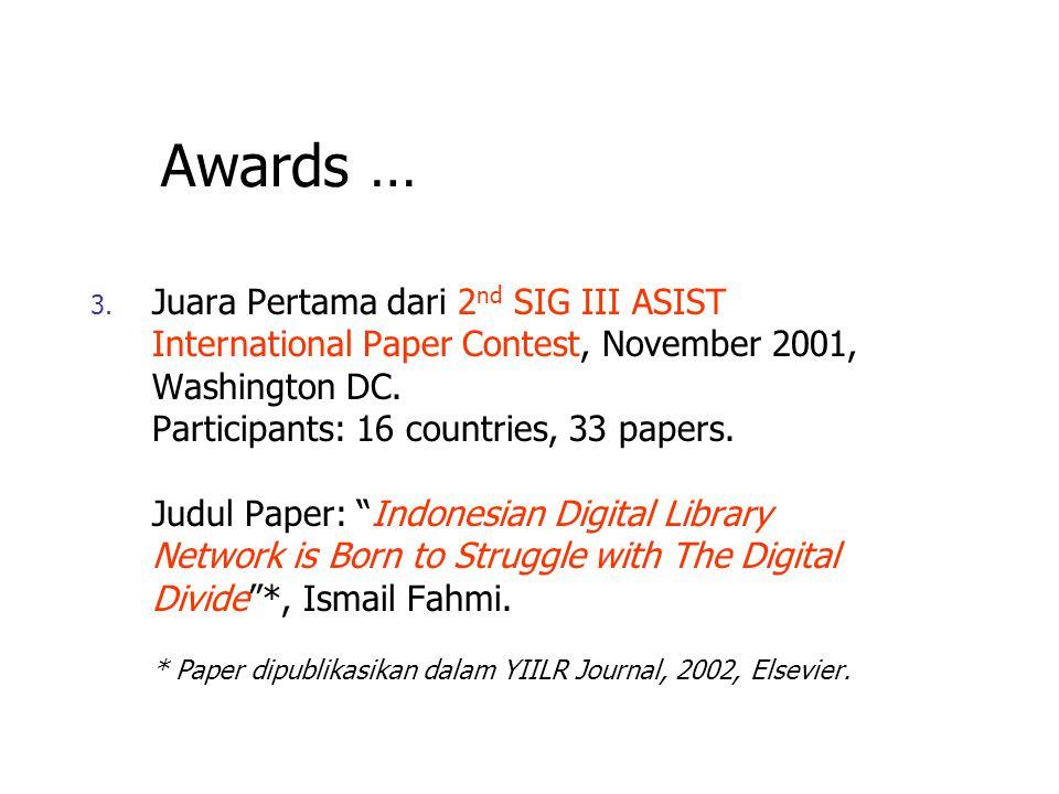 Awards 1. Mendapatkan Research Grant dari PAN ASIA RnD Grants Programme, IDRC Canada, periode November 2000 – Juli 2002. 2. Mendapatkan Research Grant