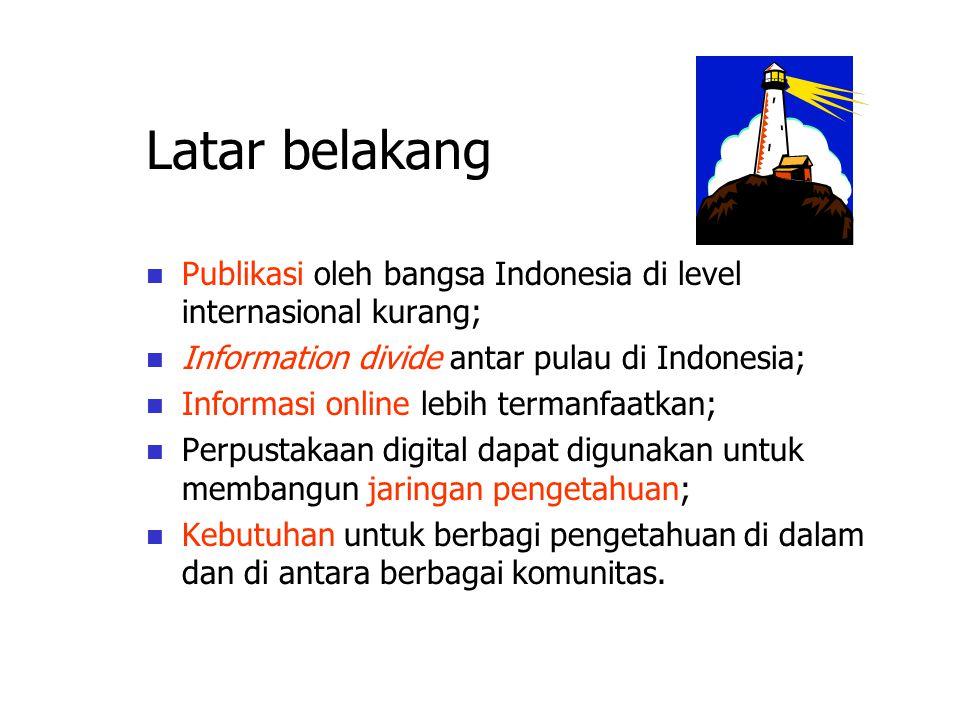 Latar belakang Publikasi oleh bangsa Indonesia di level internasional kurang; Information divide antar pulau di Indonesia; Informasi online lebih termanfaatkan; Perpustakaan digital dapat digunakan untuk membangun jaringan pengetahuan; Kebutuhan untuk berbagi pengetahuan di dalam dan di antara berbagai komunitas.