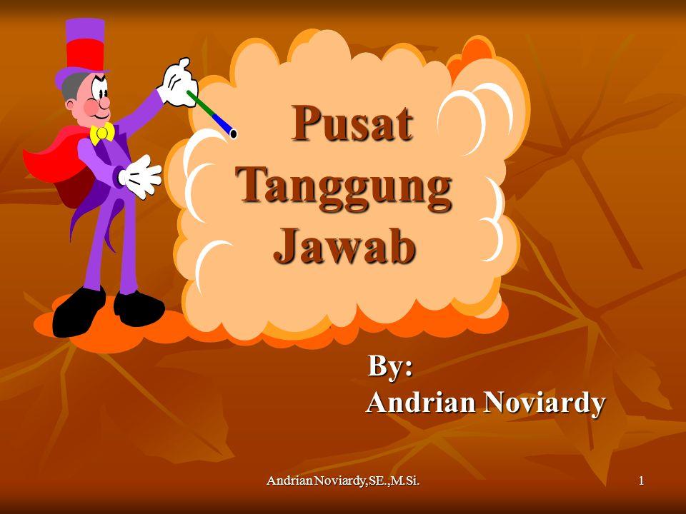Andrian Noviardy,SE.,M.Si. 1 Pusat Pusat Tanggung Tanggung Jawab Jawab By: By: Andrian Noviardy