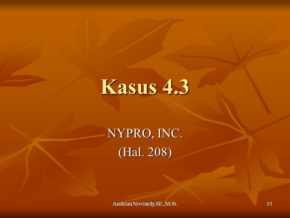 Andrian Noviardy,SE.,M.Si. 31 Kasus 4.3 NYPRO, INC. (Hal. 208)