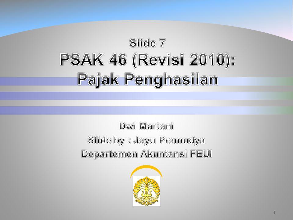 Pemilihan kata yang dipergunakan dalam slide presentasi berikut tidak sepenuhnya menyesuaikan kalimat redaksional sebagaimana tercantum dalam PSAK 46 (Revisi 2010): Pajak Penghasilan.