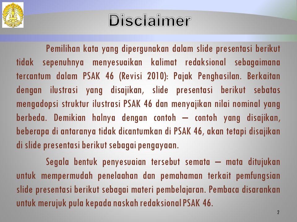 Pemilihan kata yang dipergunakan dalam slide presentasi berikut tidak sepenuhnya menyesuaikan kalimat redaksional sebagaimana tercantum dalam PSAK 46