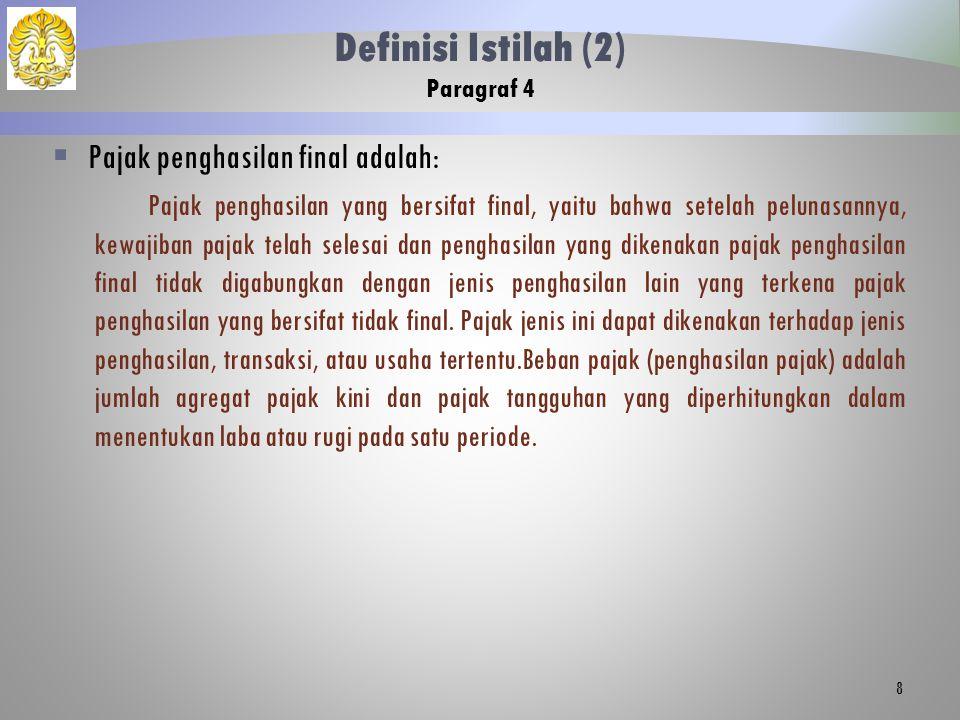  Pajak penghasilan final adalah: Pajak penghasilan yang bersifat final, yaitu bahwa setelah pelunasannya, kewajiban pajak telah selesai dan penghasil