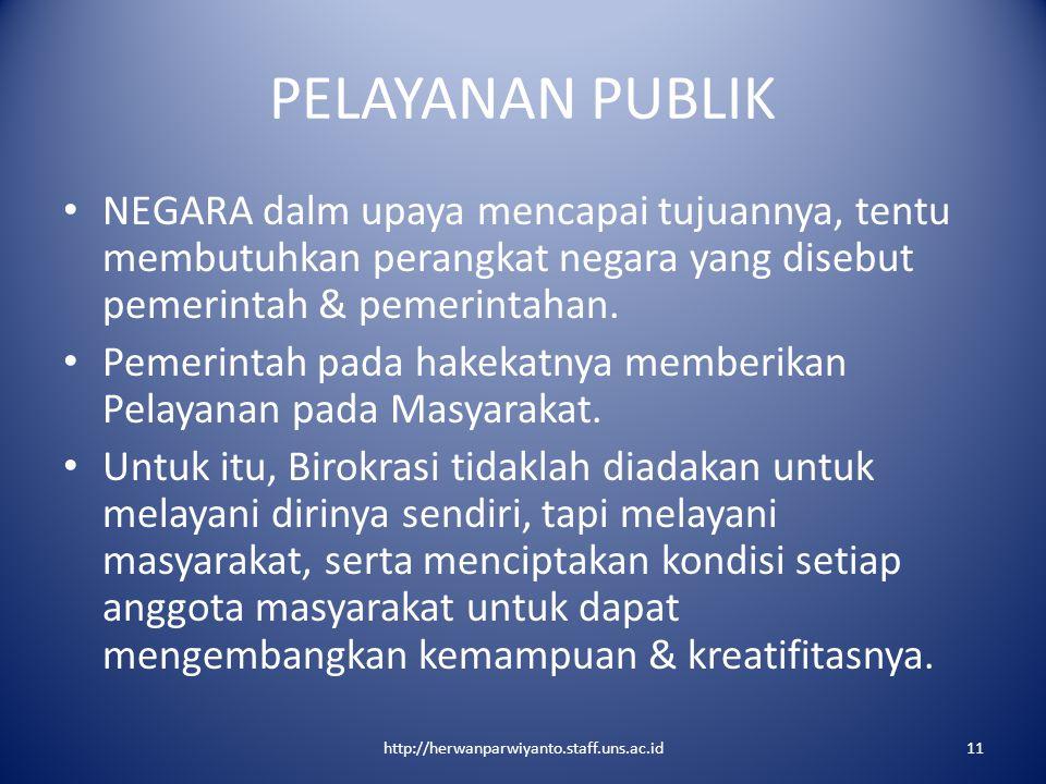 PELAYANAN PUBLIK NEGARA dalm upaya mencapai tujuannya, tentu membutuhkan perangkat negara yang disebut pemerintah & pemerintahan. Pemerintah pada hake