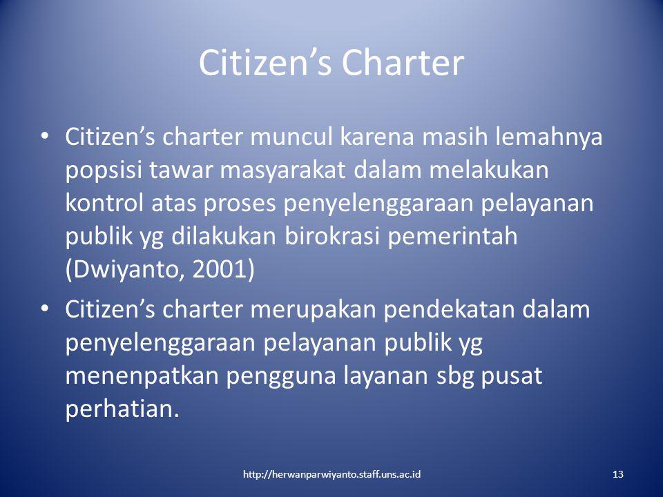 Citizen's Charter Citizen's charter muncul karena masih lemahnya popsisi tawar masyarakat dalam melakukan kontrol atas proses penyelenggaraan pelayana