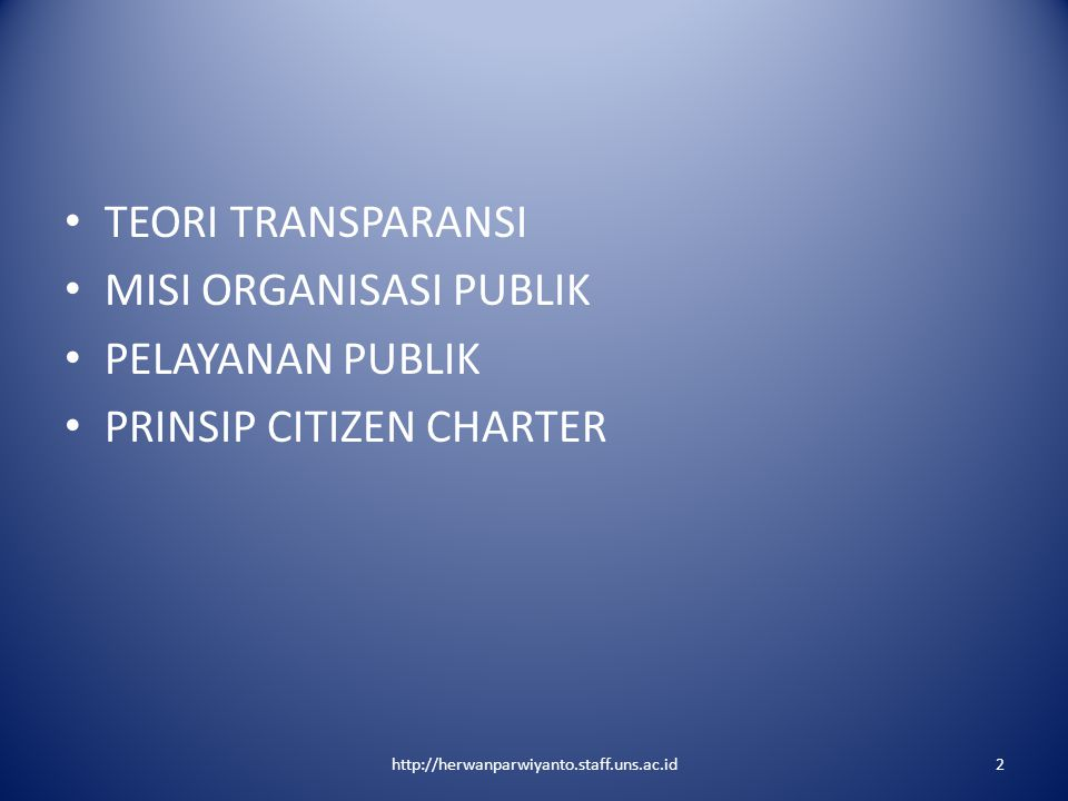 TEORI TRANSPARANSI MISI ORGANISASI PUBLIK PELAYANAN PUBLIK PRINSIP CITIZEN CHARTER 2http://herwanparwiyanto.staff.uns.ac.id
