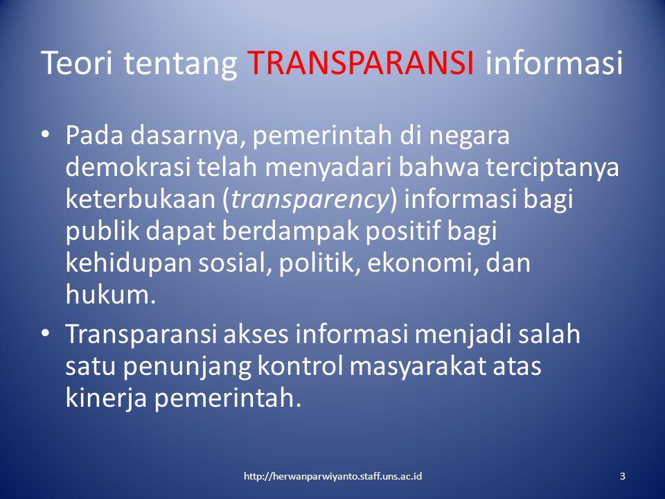 Teori tentang TRANSPARANSI informasi Pada dasarnya, pemerintah di negara demokrasi telah menyadari bahwa terciptanya keterbukaan (transparency) inform