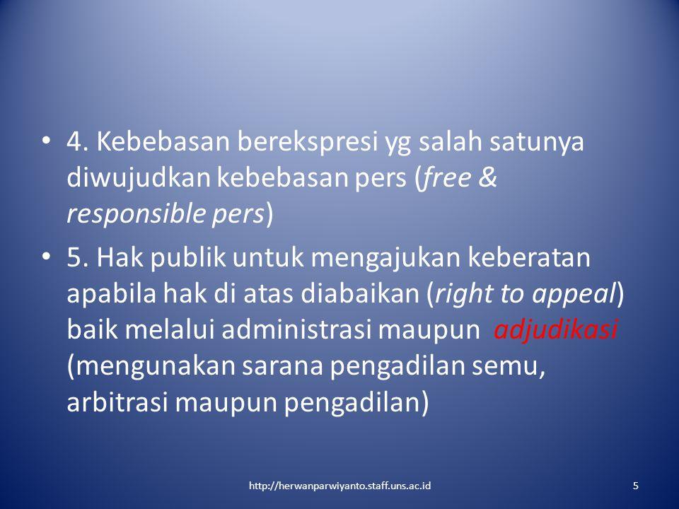 4. Kebebasan berekspresi yg salah satunya diwujudkan kebebasan pers (free & responsible pers) 5. Hak publik untuk mengajukan keberatan apabila hak di