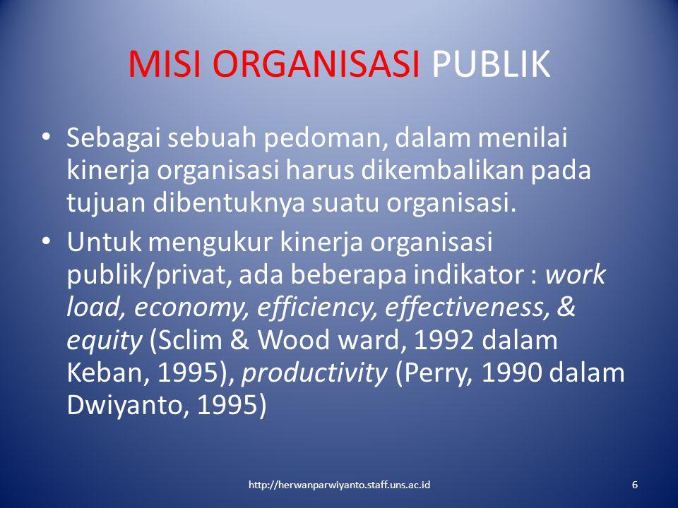 MISI ORGANISASI PUBLIK Sebagai sebuah pedoman, dalam menilai kinerja organisasi harus dikembalikan pada tujuan dibentuknya suatu organisasi. Untuk men