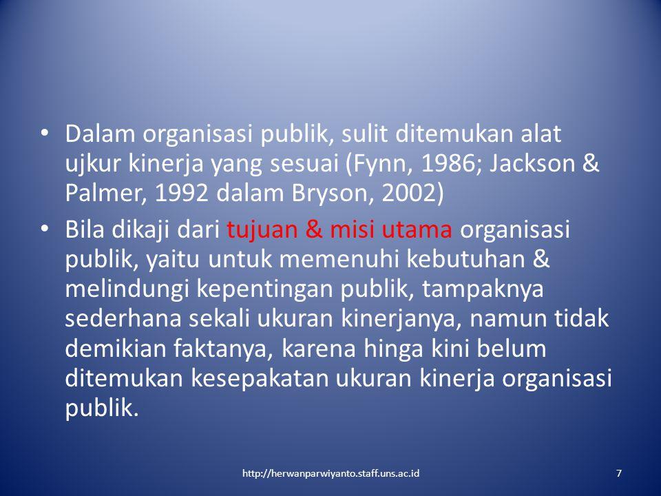 Dalam organisasi publik, sulit ditemukan alat ujkur kinerja yang sesuai (Fynn, 1986; Jackson & Palmer, 1992 dalam Bryson, 2002) Bila dikaji dari tujua
